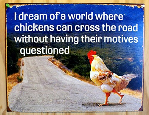Dream of Chicken Crossing Road Without Motives Questioned Tin Sign 13 x 16in Chicken Cross