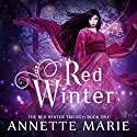 Red Winter: Red Winter, Book 1 Audiobook by Annette Marie Narrated by Emily Woo Zeller