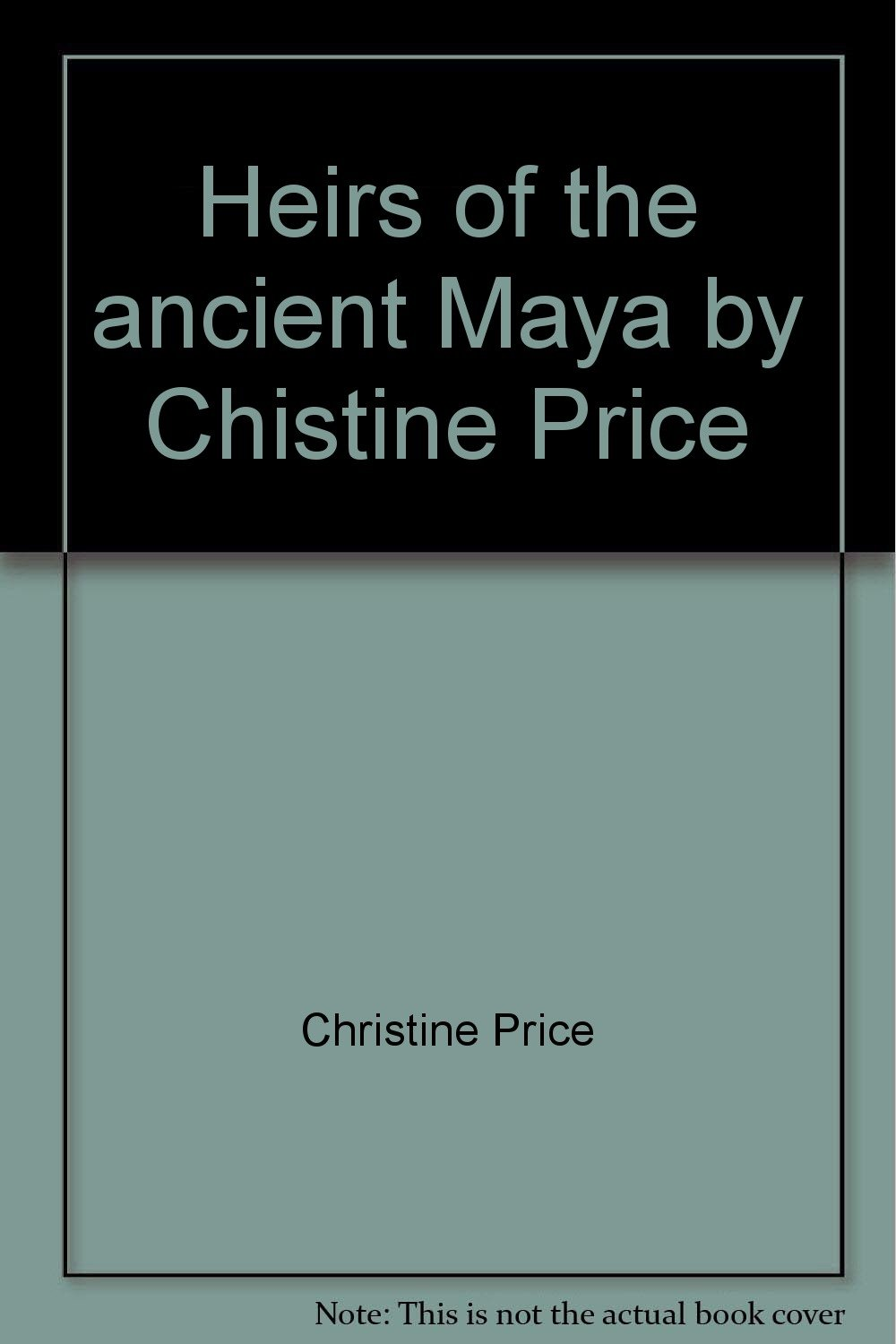 Heirs of the ancient Maya by Chistine Price; A portrait of the Lacandon Indians. Photographs by Gertrude Duby Blom.