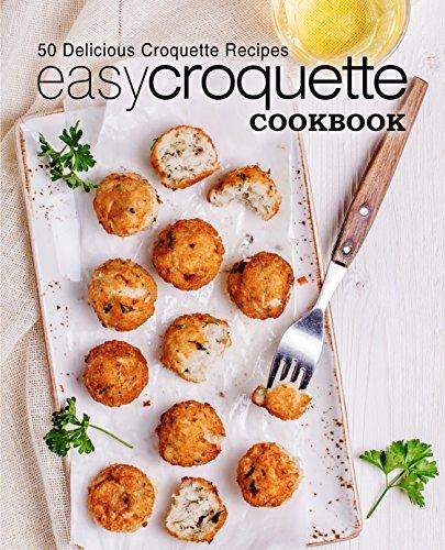Easy Croquette Cookbook: 50 Delicious Croquette Recipes by [Press, BookSumo]