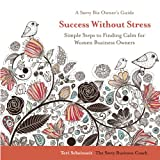 Success Without Stress: Simple Steps to Finding Calm for Women Business Owners