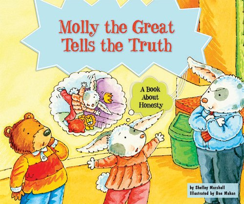 Molly the Great Tells the Truth: A Book About Honesty (Character Education With Super Ben and Molly the Great)