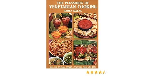 The pleasures of vegetarian cooking tarla dalal 9788187111078 the pleasures of vegetarian cooking tarla dalal 9788187111078 amazon books forumfinder Gallery