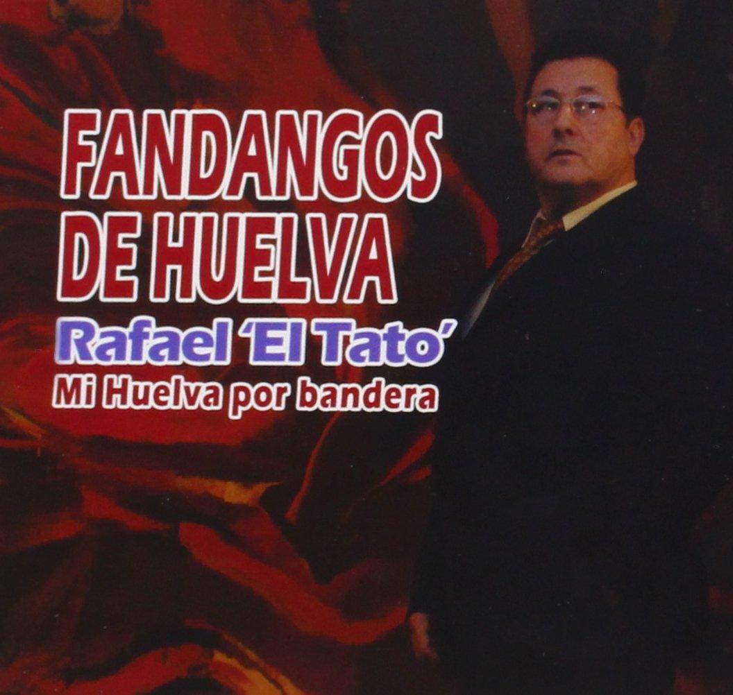 Mi Huelva Por Bandera: Fandangos De Huelva: Rafael