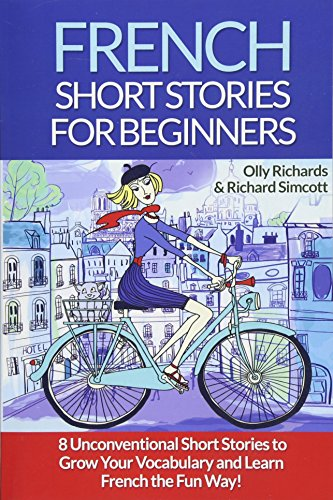 French Short Stories for Beginners: 8 Unconventional Short Stories to Grow Your Vocabulary and Learn French the Fun Way!