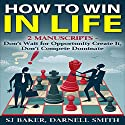 How to WIn in Life: 2 Manuscripts: Don't Wait for Opportunity, Create It and Don't Compete, Dominate Audiobook by SJ Baker, Darnell Smith Narrated by Sam Slydell