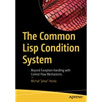 The Common Lisp Condition System: Beyond Exception Handling with Control Flow Mechanisms