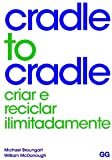 Cradle to Cradle. Criar e Recriar Ilimitadamente
