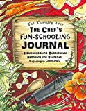 The Chef's Fun-Schooling Journal: Homeschooling Curriculum Handbook for Students Majoring in Cooking: | The Thinking…