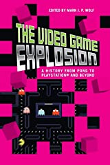 The Video Game Explosion: A History from PONG to PlayStation and Beyond Hardcover