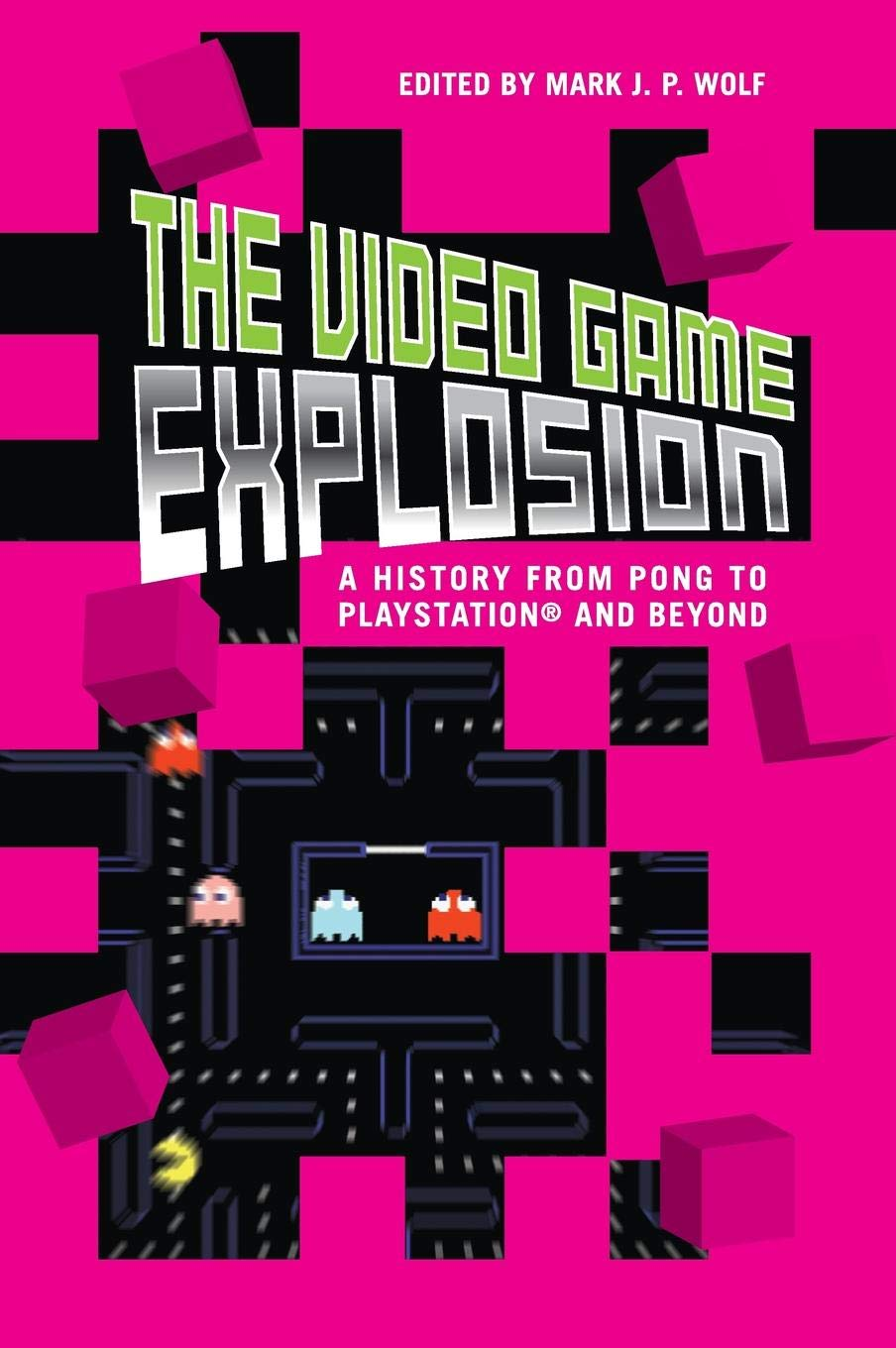 The Video Game Explosion: A History from Pong to Playstation