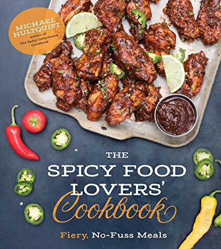 The Spicy Food Lovers' Cookbook: Fiery, No-Fuss Meals by Michael Hultquist