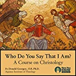 Who Do You Say That I Am?: A Course on Christology   Fr. Donald Goergen OP PhD