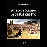 Um Bom Soldado de Jesus Cristo, por C. H. Spurgeon