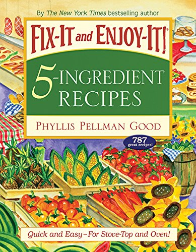 Fix-It and Enjoy-It 5-Ingredient Recipes: Quick And Easy--For