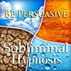 Be Persuasive with Subliminal Affirmations