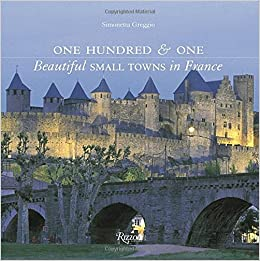 One Hundred and One Beautiful Small Towns in France (Rizzoli Classics)