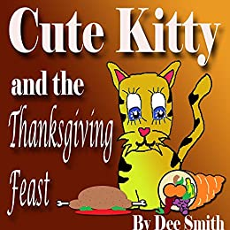 Cute Kitty And The Thanksgiving Feast A Picture Book By Smith Dee