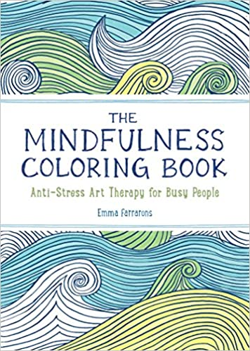 The Mindfulness Coloring Book Anti Stress Art Therapy For Busy People Emma Farrarons 9781615192823 Books