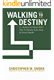 Walking to Destiny: 11 Actions An Owner MUST Take to Rapidly Grow Value & Unlock Wealth