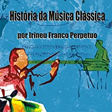 História da Música Clássica Audiobook by Irineu Franco Perpetuo Narrated by Irineu Franco Perpetuo