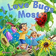 Books for Kids: I Love Bugs Most (Children's Book, Bedtime Stories, Picture Book, Preschool Book, ages 3-5)
