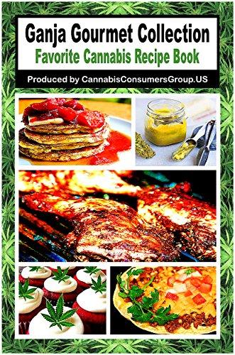 Ganja Gourmet Collection Favorite Cannabis Recipe Digs Cannabis Consumers Guide Book 1 Epub