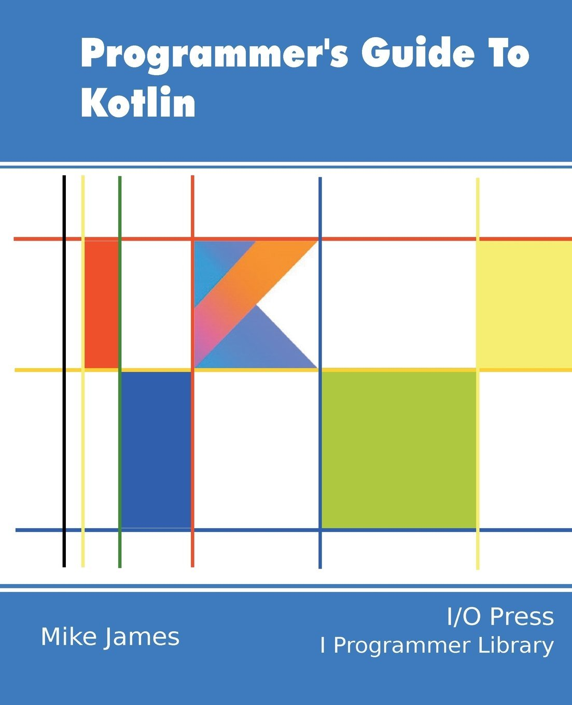 Programmer's Guide To Kotlin: Mike James: 9781871962536