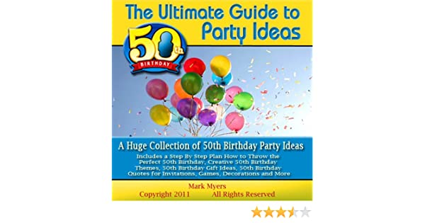 Amazon The Ultimate Guide To 50th Birthday Party Ideas A Huge