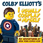 I Usually Cosplay as Myself: My Adventures at New York Comic Con | Colby Elliott