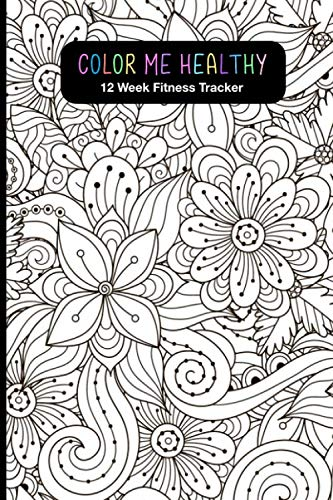 Color Me Healthy 12 Week Fitness Tracker: Women, become healthier by tracking your: Workout Routine, Fitness Progress, Weekly Goals and Food Choices. … Coloring Pages for relaxation and motivation.