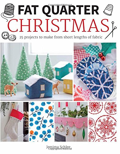 Fat Quarter: Christmas: 25 Projects to Make from Short Lengths of Fabric (Quarter 25)