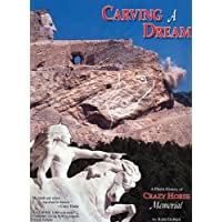 Carving a Dream: A Photo History of the Crazy Horse Memorial