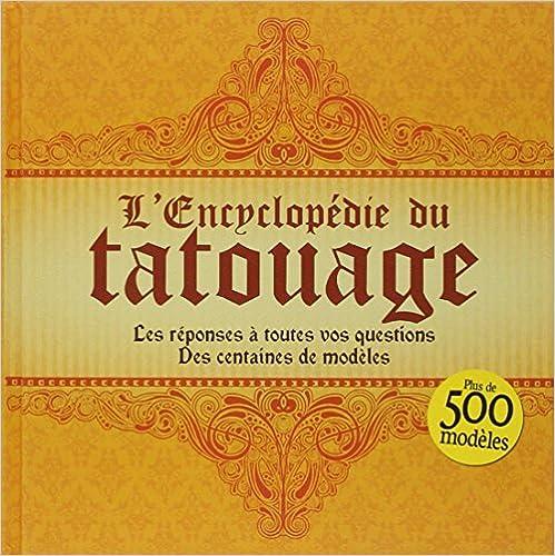 Lire en ligne L'encyclopédie du tatouage. Les réponses à toutes vos questions. Des centaines de modèles. pdf, epub