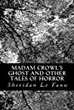 Madam Crowl's Ghost and Other Tales of Horror, J. Sheridan Le Fanu, 1478225734