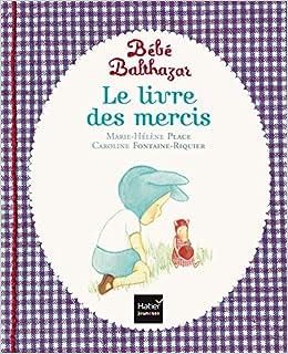 Amazon Com Bebe Balthazar Le Livre Des Mercis