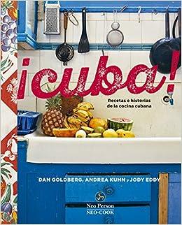 Cuba! Recetas e historia de la cocina cubana (Spanish Edition): Dan Goldberg et al: 9788415887195: Amazon.com: Books