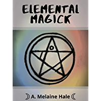 Elemental Magick: Learn Elemental Magick and Harness it in Your Spellwork (Elemental Magick Series Book 1) (English Edition)