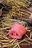 Fleeing the Wolf: My Life As One of the Three Little Pigs, Robena McCormick, 1495230554