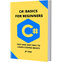C#: BASICS FOR BEGINNERS: FAST AND EASY WAY TO LEARN CODING BASICS (English Edition)