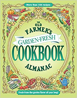 The Old Farmers Almanac Garden Fresh Cookbook Old Farmers