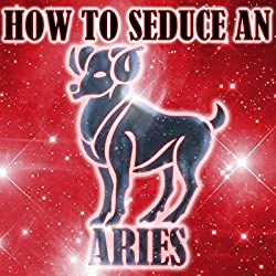 How to Seduce an Aries