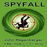 Spyfall: A Stan Wade LA PI Novel | John Hegenberger