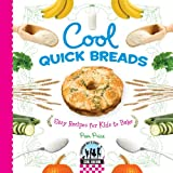 Cool Quick Breads: Easy Recipes for Kids to Bake