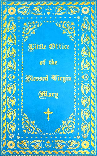 The Little Office of the Blessed Virgin Mary: Illuminated (The Office Of The Blessed Virgin Mary)