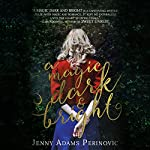 A Magic Dark and Bright: The Asylum Saga, Book 1 | Jenny Perinovic