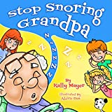 Stop Snoring Grandpa! (Children's Book) Funny Rhyming Bedtime Story Picture Book for Beginner Readers (ages 2-8) (Funny Grandparents Series- (Beginner and Early Readers) 2)