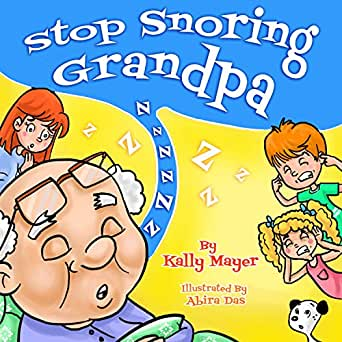 Amazon Com Stop Snoring Grandpa Children S Book Funny Rhyming Bedtime Story Picture Book For Beginner Readers Ages 2 8 Funny Grandparents Series Beginner And Early Readers 2 Ebook Mayer Kally Das Abira Kindle Store