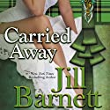 Carried Away Audiobook by Jill Barnett Narrated by Robert Armin