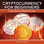 Cryptocurrency for Beginners: Everything You Need to Know   Will Baker